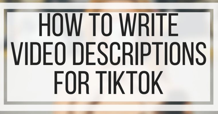How To Write Video Descriptions For TikTok