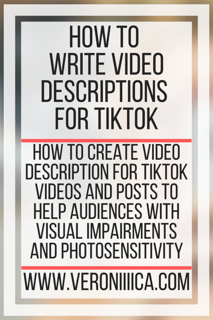 How To Write Video Descriptions For TikTok. How to create video description for TikTok videos and posts to help audiences with visual impairments and photosensitivity