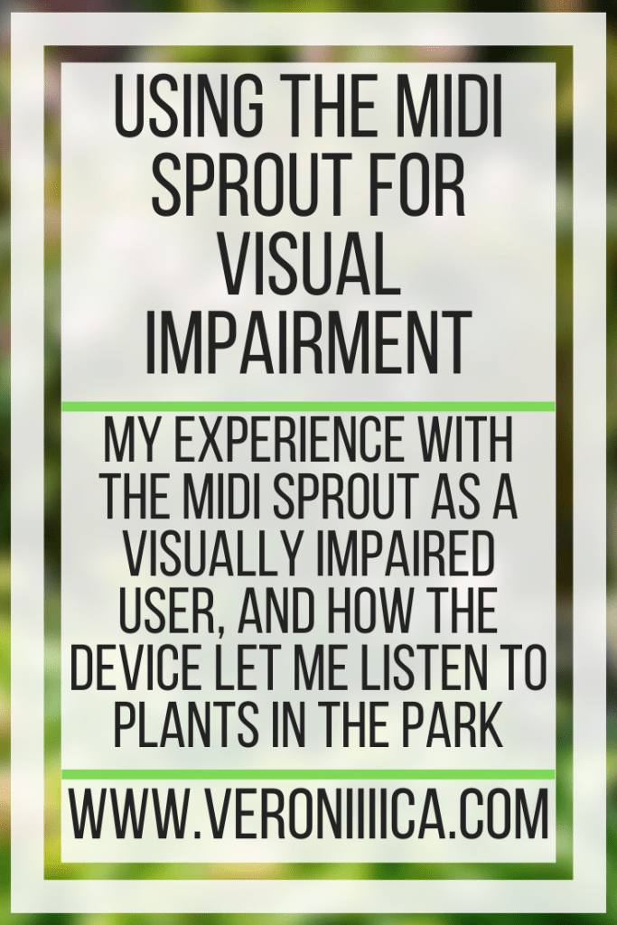 Using the MIDI Sprout For Visual Impairment. My experience with the MIDI Sprout as a visually impaired user, and how the device let me listen to plants in the park