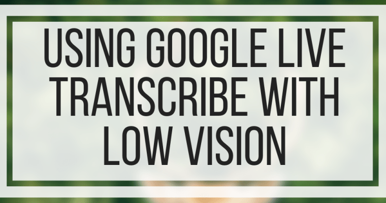 Using Google Live Transcribe With Low Vision