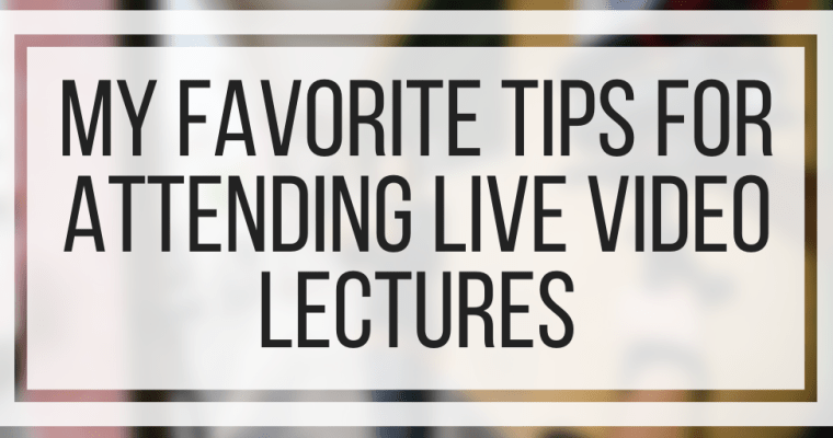 My Favorite Tips For Attending Live Video Lectures