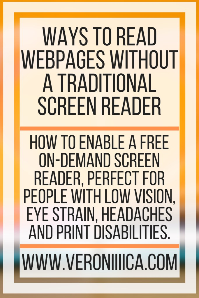 Ways to Read Webpages Without A Traditional Screen Reader. How to enable a free on-demand screen reader, perfect for people with low vision, eye strain, headaches and print disabilities.