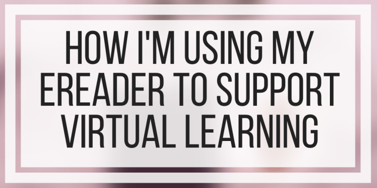 How I'm Using My eReader To Support Virtual Learning