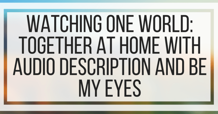 Watching One World: Together At Home With Audio Description and Be My Eyes