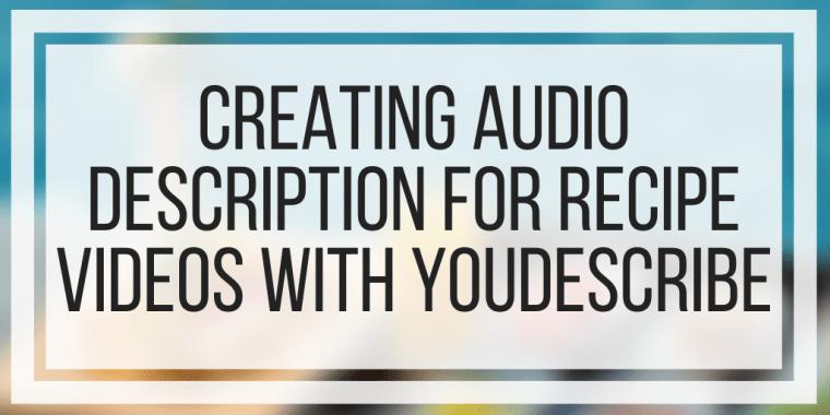 Creating Audio Description For Recipe Videos With YouDescribe