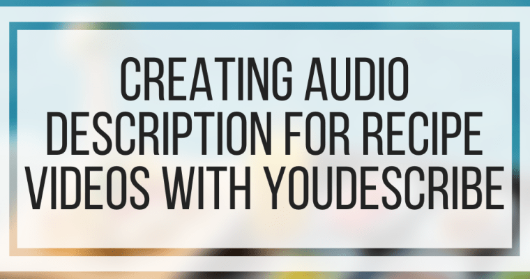 Creating Audio Description For Recipe Videos With YouDescribe