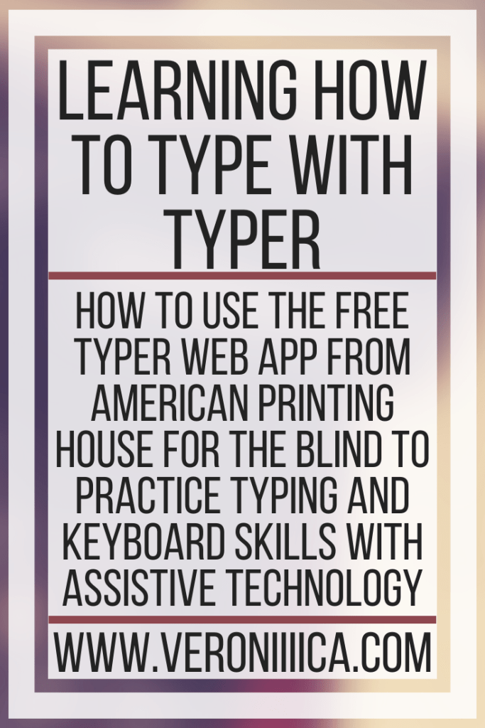 Learning How To Type With Typer. How to use the free Typer web app from American Printing House for the Blind to practice typing and keyboard skills with assistive technology
