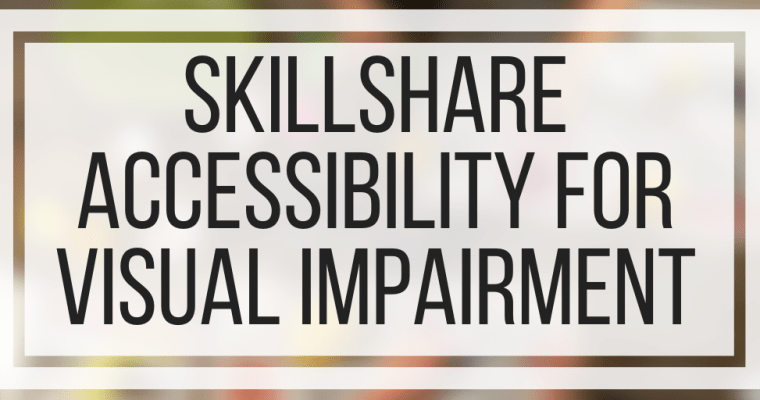 Skillshare Accessibility For Visual Impairment
