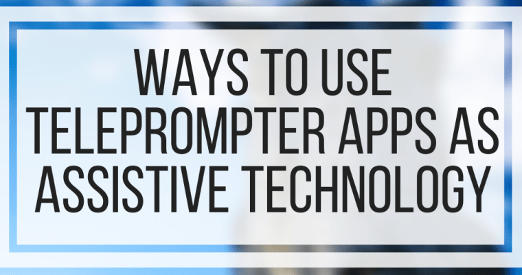 Ways To Use Teleprompter Apps As Assistive Technology