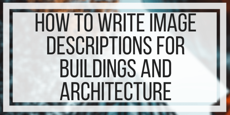 How To Write Image Descriptions For Buildings and Architecture