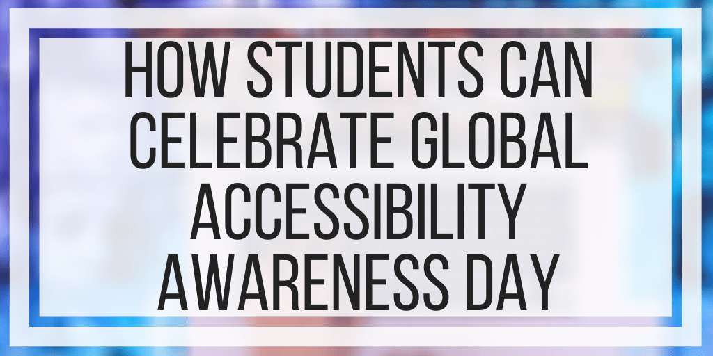 How Students Can Celebrate Global Accessibility Awareness Day