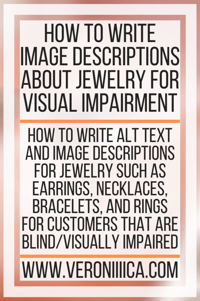How To Write Image Descriptions About Jewelry For Visual Impairment. How to write alt text and image descriptions for jewelry such as earrings, necklaces, bracelets, and rings for customers that are blind/visually impaired
