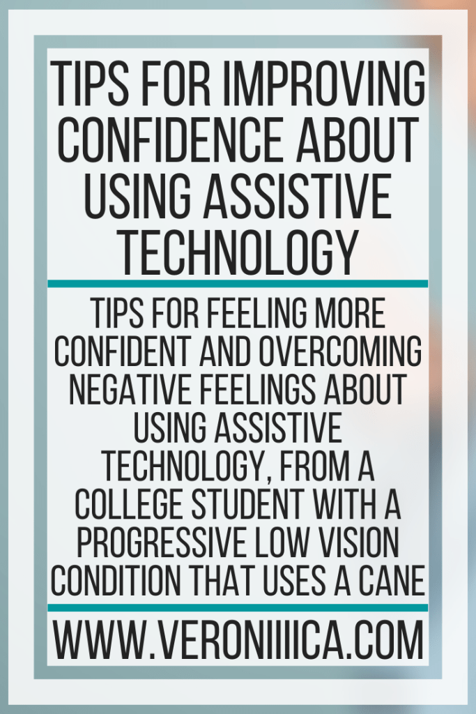 Tips For Improving Confidence About Using Assistive Technology. Tips for feeling more confident and overcoming negative feelings about using assistive technology, from a college student with a progressive low vision condition that uses a cane