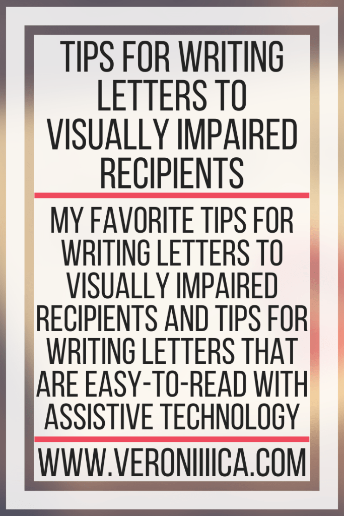 Tips For Writing Letters To Visually Impaired Recipients. My favorite tips for writing letters to visually impaired recipients and tips for writing letters that are easy-to-read with assistive technology