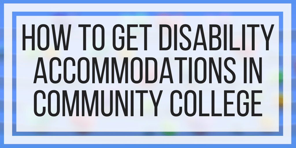 How To Get Disability Accommodations In Community College