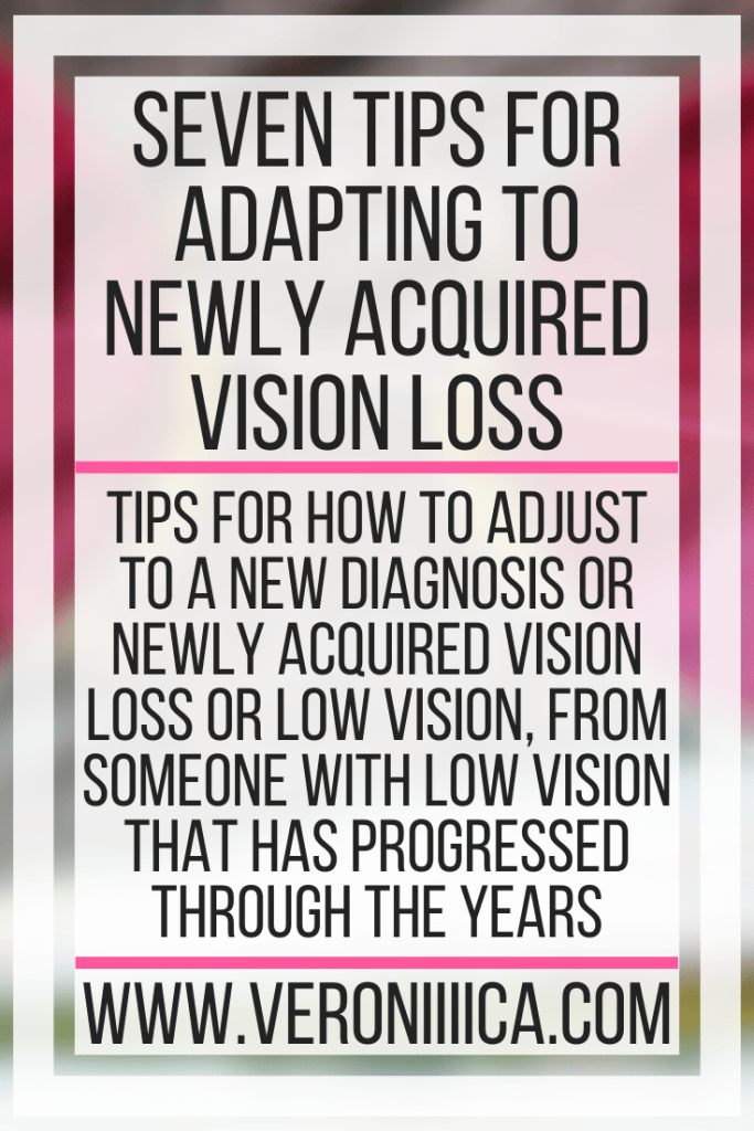 Seven Tips For Adapting To Newly Acquired Vision Loss. Tips for how to adjust to a new diagnosis or newly acquired vision loss or low vision, from someone with low vision that has progressed through the years