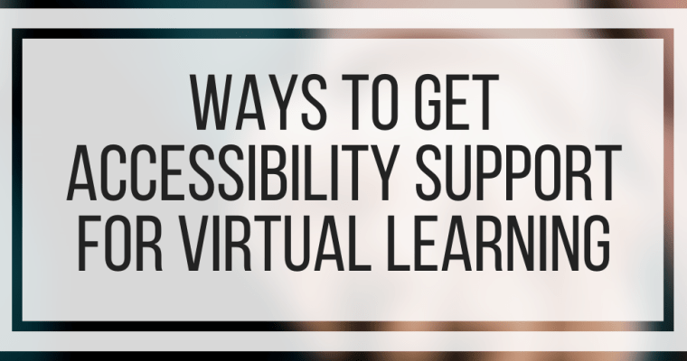 Ways To Get Accessibility Support For Virtual Learning