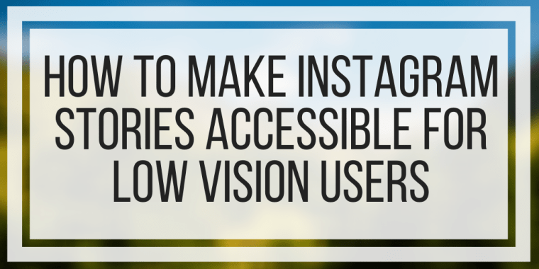 How To Make Instagram Stories Accessible For Low Vision Users