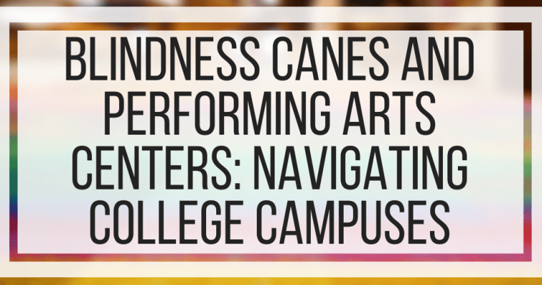 Blindness Canes and Performing Arts Centers: Navigating College Campuses