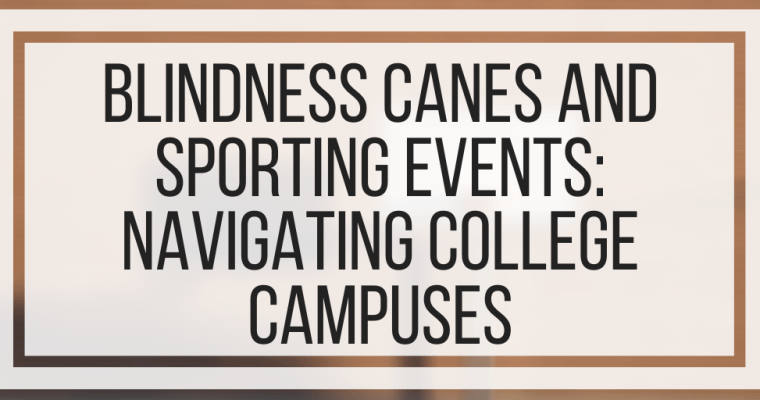 Blindness Canes And Sporting Events: Navigating College Campuses