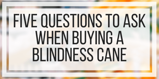 Five Questions To Ask When Buying A Blindness Cane