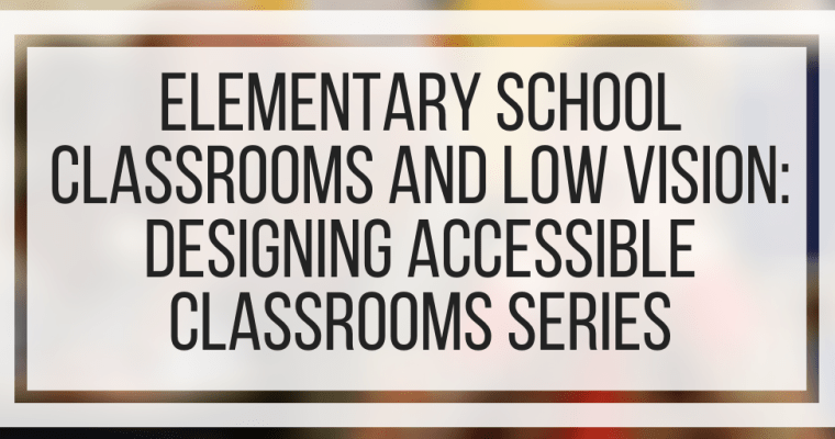 Elementary School Classrooms And Low Vision: Designing Accessible Classrooms Series