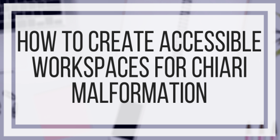 How To Create Accessible Workspaces For Chiari Malformation