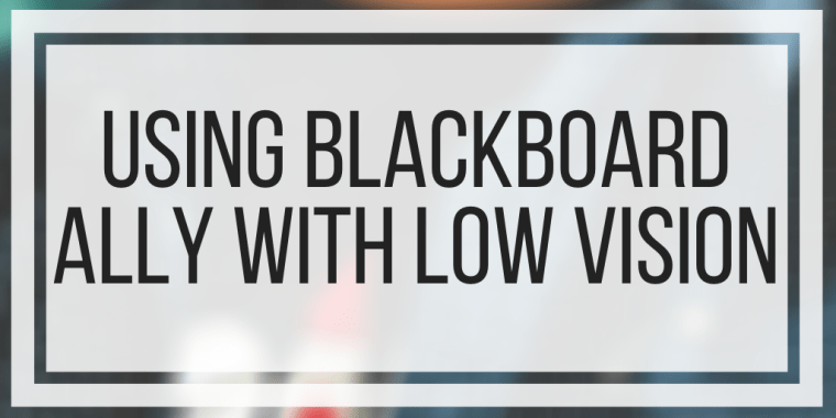 Using Blackboard Ally With Low Vision