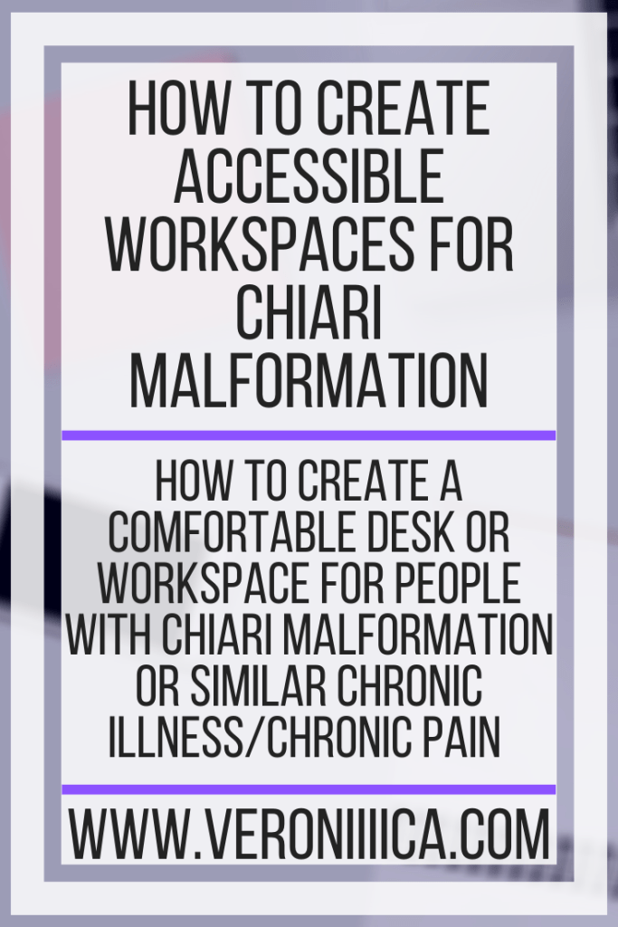 How To Create Accessible Workspaces For Chiari Malformation. How to create a comfortable desk or workspace for people with Chiari Malformation or similar chronic illness/chronic pain