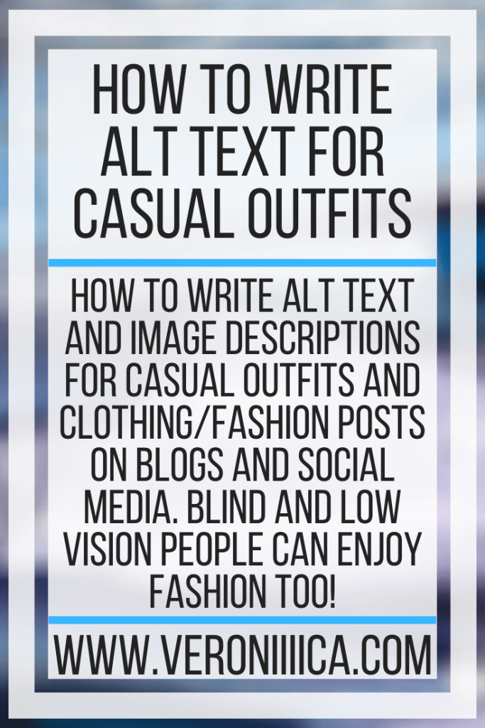 How To Write Alt Text For Casual Outfits. How to write alt text and image descriptions for casual outfits and clothing/fashion posts on blogs and social media. Blind and low vision people can enjoy fashion too!