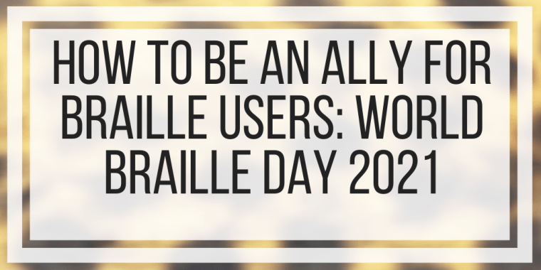 How To Be An Ally For Braille Users: World Braille Day 2021
