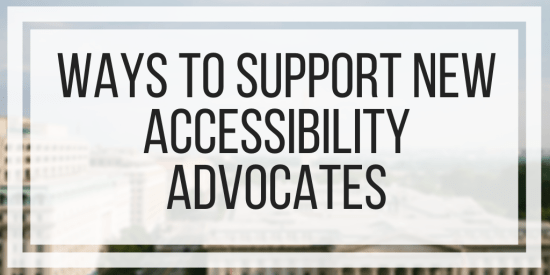Ways To Support New Accessibility Advocates