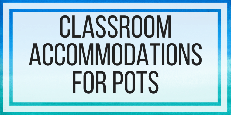 Classroom Accommodations For POTS