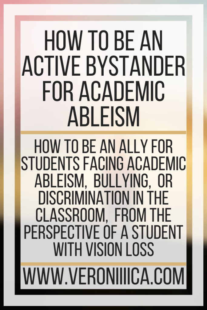 How To Be An Active Bystander For Academic Ableism. How to be an ally for students facing academic ableism,  bullying,  or discrimination in the classroom,  from the perspective of a student with vision loss