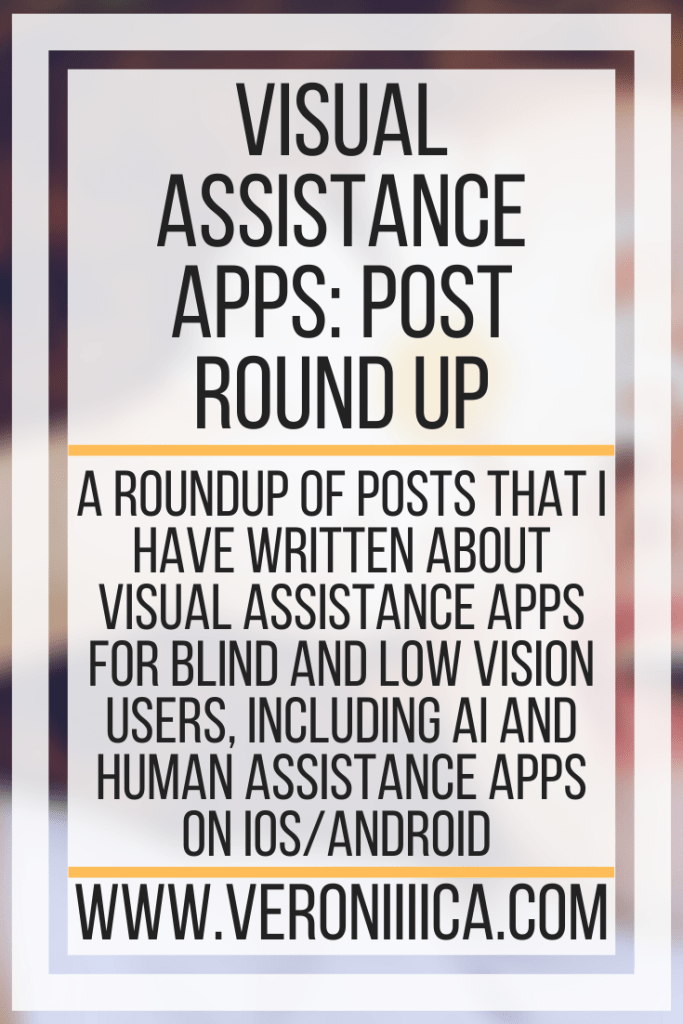 Visual Assistance Apps: Post Round Up.  A roundup of posts that I have written about visual assistance apps for blind and low vision users, including AI and human assistance apps on iOS/Android