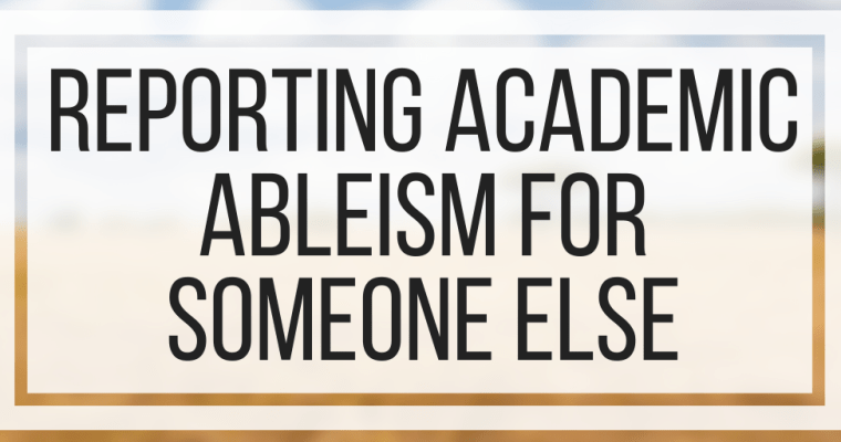 Reporting Academic Ableism For Someone Else