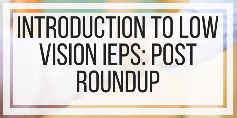 Introduction To Low Vision IEPs: Post Round Up