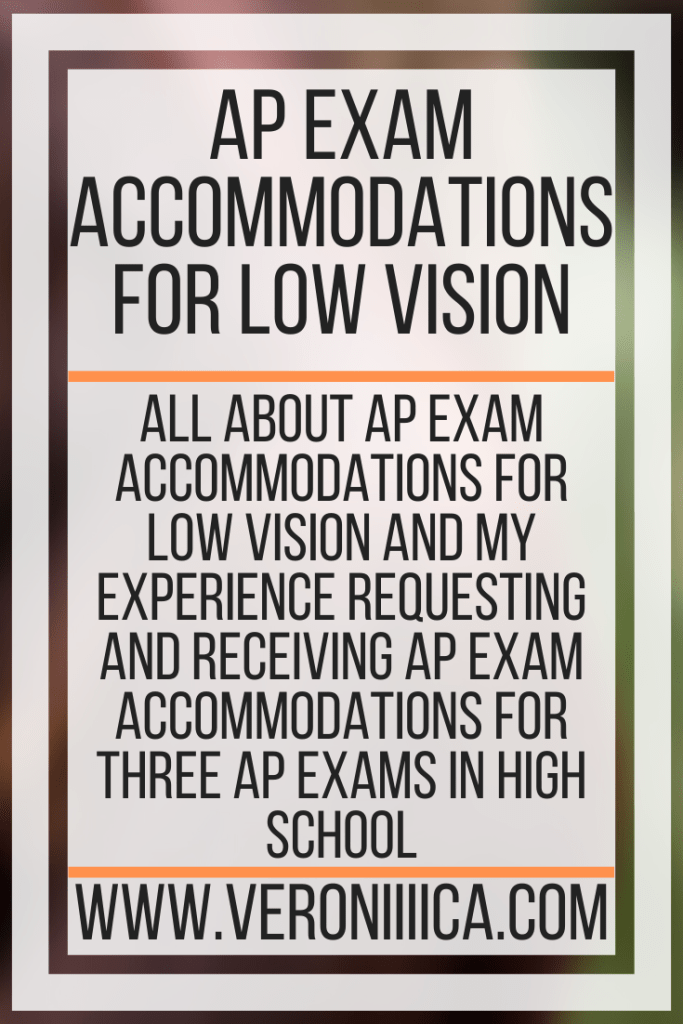AP Exam Accommodations For Low Vision. All about AP exam accommodations for low vision and my experience requesting and receiving AP exam accommodations for three AP exams in high school