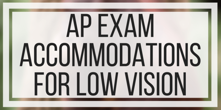 AP Exam Accommodations For Low Vision