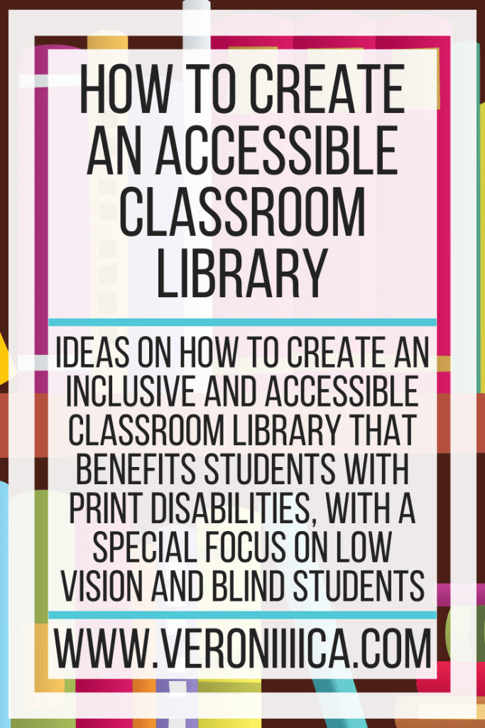 Ideas on how to create an inclusive and accessible classroom library that benefits students with print disabilities, with a special focus on low vision and blind students
