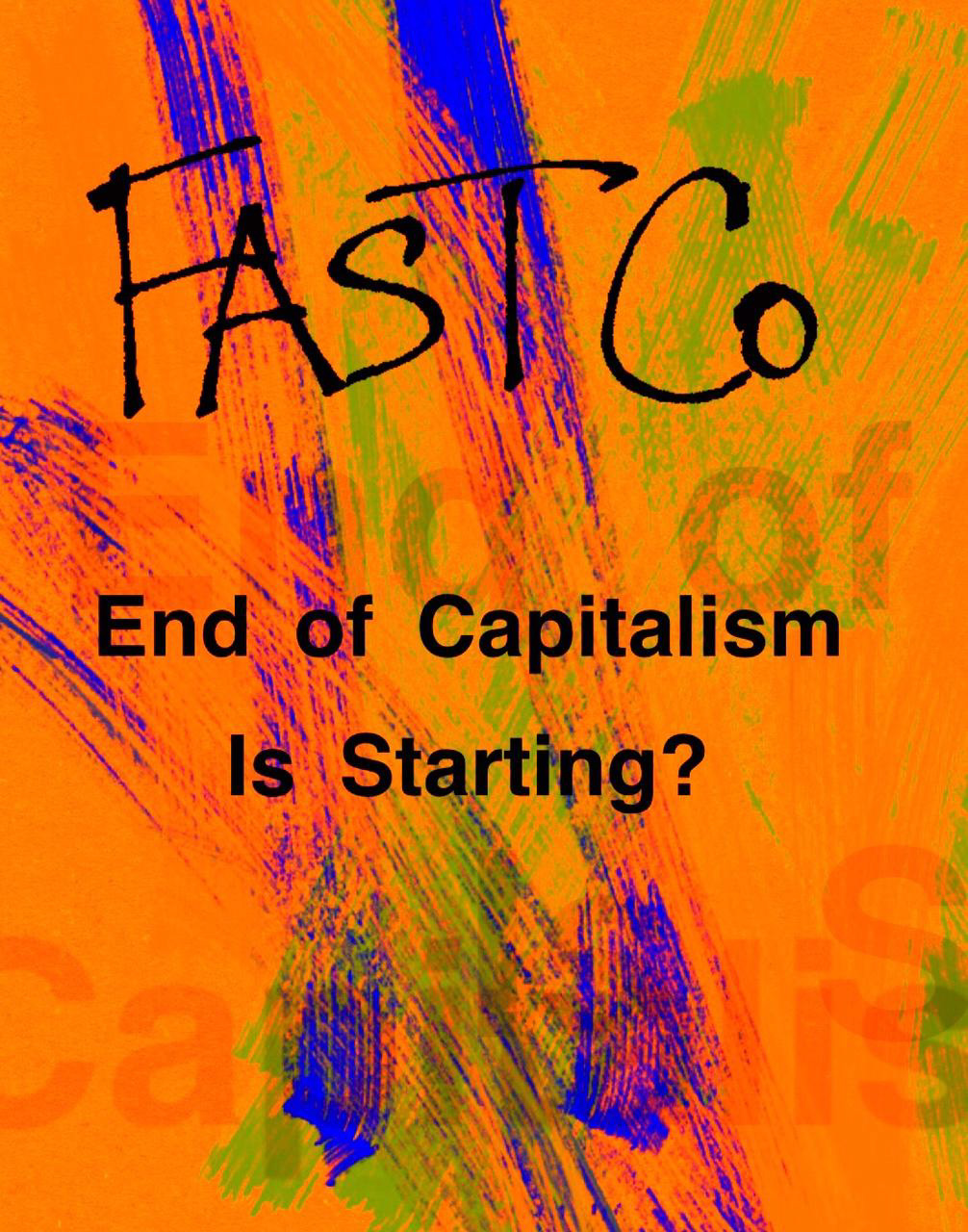Fast Company - End of Capitalism Starting?