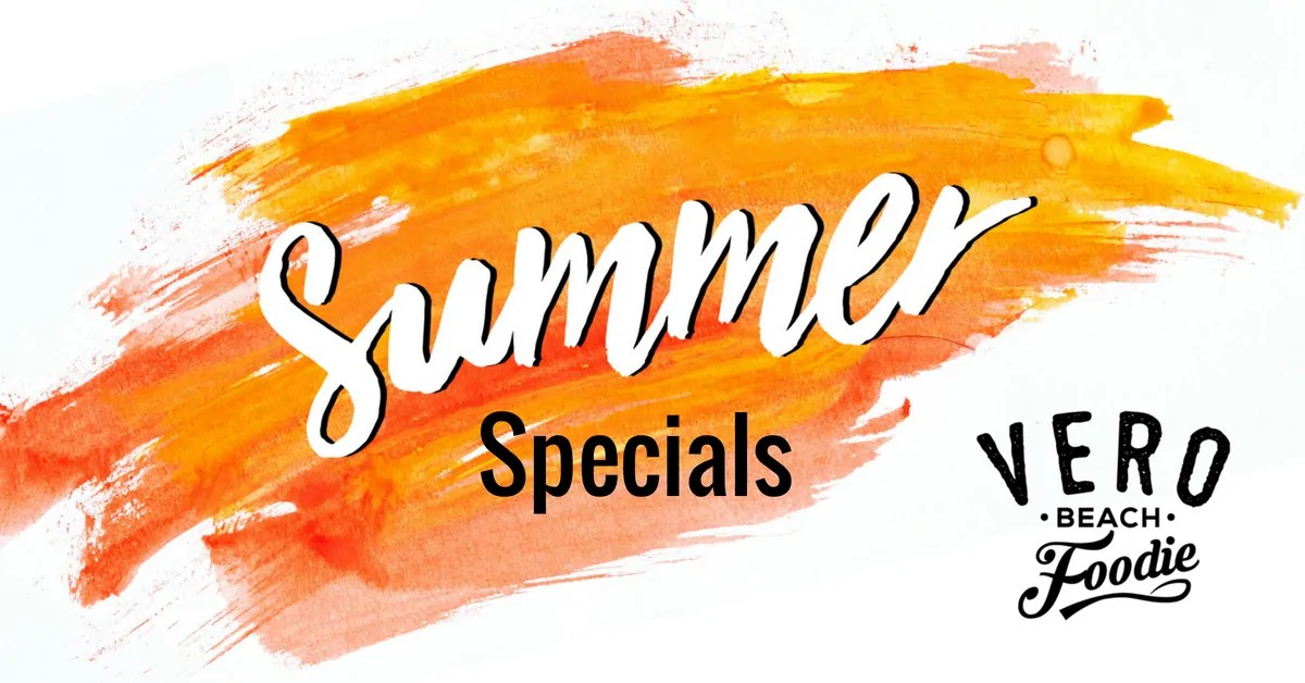 Vero Beach Foodie Summer Specials