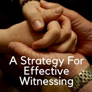 An Effective Strategy for witnessing in every day life