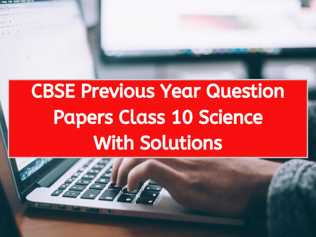 CBSE Previous Year Question Papers Class 10 Science With Solutions