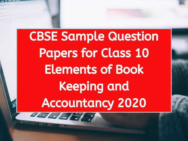 CBSE Sample Question Papers for Class 10 Elements of Book Keeping and Accountancy 2020