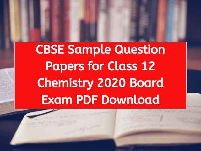 CBSE Sample Question Papers for Class 12 Chemistry 2020 Board Exam PDF Download