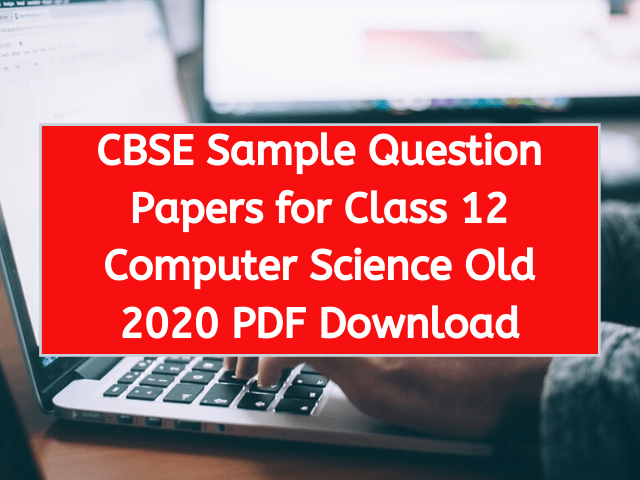 CBSE Sample Question Papers for Class 12 Computer Science Old 2020 PDF Download