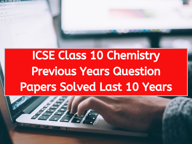 ICSE Class 10 Chemistry Previous Years Question Papers Solved Last 10 Years