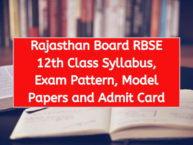 Rajasthan Board RBSE 12th Class Syllabus, Exam Pattern, Model Papers and Admit Card