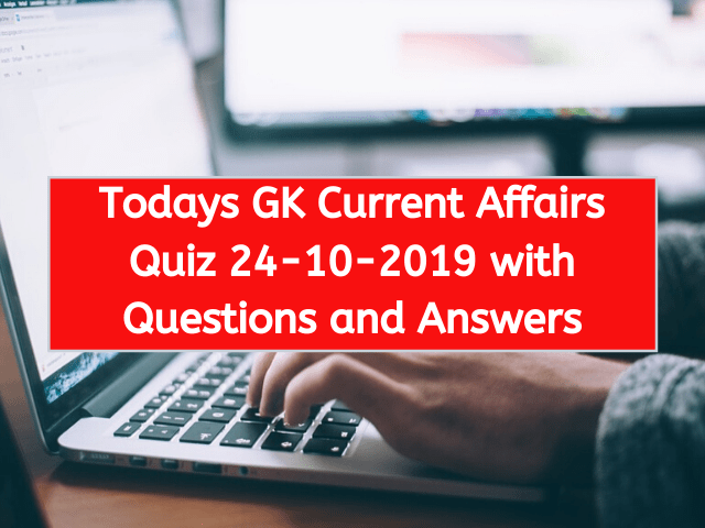 Todays GK Current Affairs Quiz 24-10-2019 with Questions and Answers
